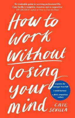 Cover of How to Work Without Losing Your Mind - Cate Sevilla - 9780241439661