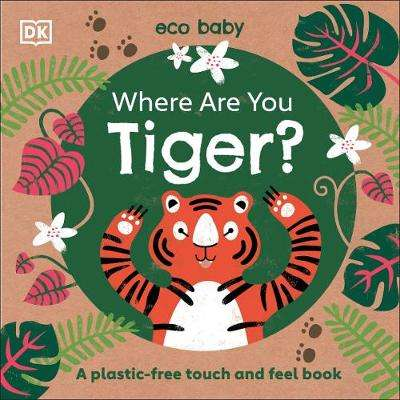 Cover of Where Are You Tiger?: A plastic-free touch and feel book - DK - 9780241440254