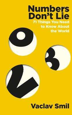 Cover of Numbers Don't Lie: 71 Things You Need to Know About the World - Vaclav Smil - 9780241454428