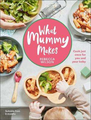 Cover of What Mummy Makes - Rebecca Wilson - 9780241455159