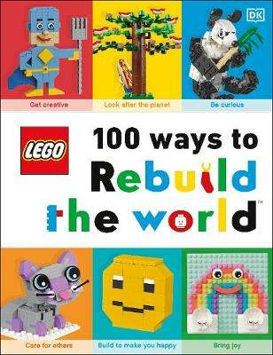 Cover of LEGO 100 Ways to Rebuild the World - Helen Murray - 9780241458211