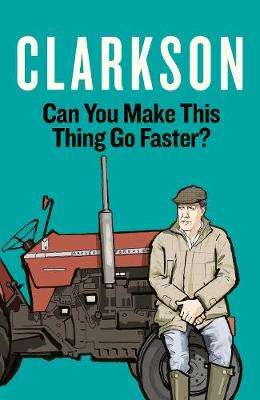Cover of Can You Make This Thing Go Faster? - Jeremy Clarkson - 9780241464489