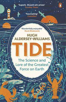 Cover of Tide: The Science and Lore of the Greatest Force on Earth - Hugh Aldersey-Williams - 9780241967980