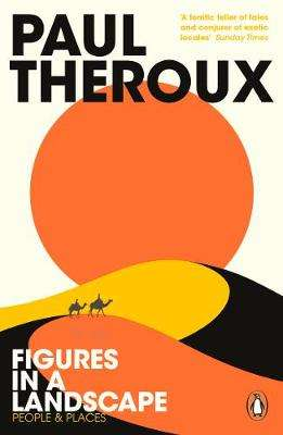 Cover of Figures in a Landscape: People and Places - Paul Theroux - 9780241977507