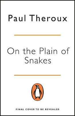 Cover of On the Plain of Snakes: A Mexican Road Trip - Paul Theroux - 9780241977521
