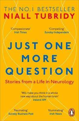 Cover of Just One More Question: Stories from a Life in Neurology - Niall Tubridy - 9780241985380