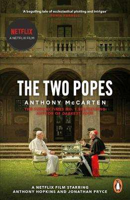 Cover of The Two Popes: Official Tie-in to Major New Film Starring Sir Anthony Hopkins - Anthony McCarten - 9780241985489