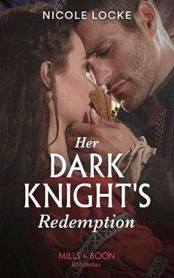 Cover of Her Dark Knight's Redemption (Mills & Boon Historical) (Lovers and Legends, Book - Nicole Locke - 9780263272833