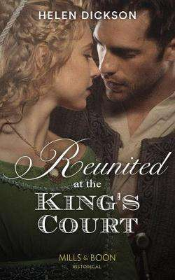 Cover of Reunited At The King's Court (Mills & Boon Historical) - Helen Dickson - 9780263272840