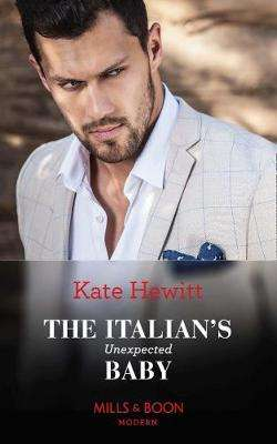 Cover of The Italian's Unexpected Baby (Mills & Boon Modern) (Secret Heirs of Billionaire - Kate Hewitt - 9780263277890