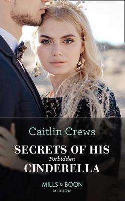 Cover of Secrets Of His Forbidden Cinderella (Mills & Boon Modern) (One Night With Conseq - Caitlin Crews - 9780263277906