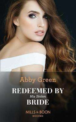 Cover of Redeemed By His Stolen Bride (Mills & Boon Modern) (Rival Spanish Brothers, Book - Abby Green - 9780263277913