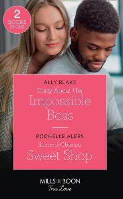 Cover of Crazy About Her Impossible Boss / Second-Chance Sweet Shop: Crazy About Her Impo - Ally Blake - 9780263278644