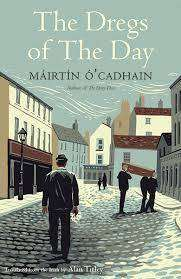 Cover of The Dregs of the Day - Mairtin O Cadhain - 9780300242775