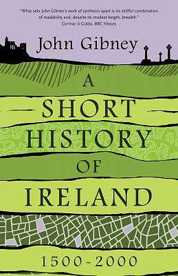 Cover of A Short History of Ireland, 1500-2000 - John Gibney - 9780300244366