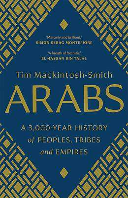 Cover of Arabs: A 3,000-Year History of Peoples, Tribes and Empires - Tim Mackintosh-Smith - 9780300251630