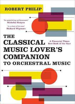 Cover of The Classical Music Lover's Companion to Orchestral Music - Robert Philip - 9780300254822