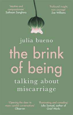 Cover of The Brink of Being: Talking About Miscarriage - Julia Bueno - 9780349010779
