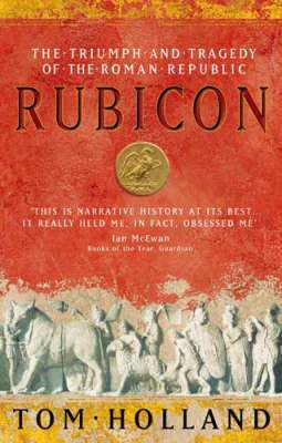 Cover of Rubicon: The Truimph and Tragedy of the Roman Republic - Tom Holland - 9780349115634