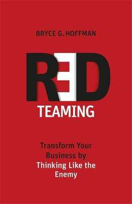Cover of Red Teaming: Transform Your Business by Thinking Like the Enemy - Bryce G. Hoffman - 9780349410418