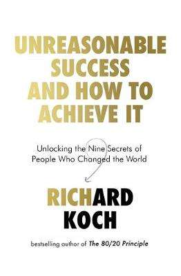 Cover of Unreasonable Success and How to Achieve It - Richard Koch - 9780349422923