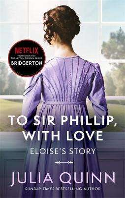Cover of To Sir Phillip, With Love (Bridgerton book 5) - Julia Quinn - 9780349429465