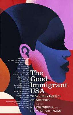 Cover of The Good Immigrant USA: 26 Writers on America, Immigration and Home - Nikesh Shukla - 9780349700380