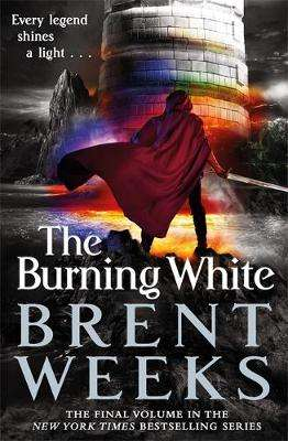 Cover of The Burning White: Book Five of Lightbringer - Brent Weeks - 9780356504643