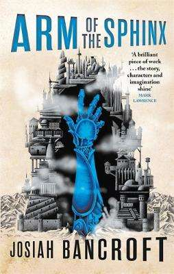 Cover of Arm of the Sphinx: Book Two of the Books of Babel - Josiah Bancroft - 9780356510835