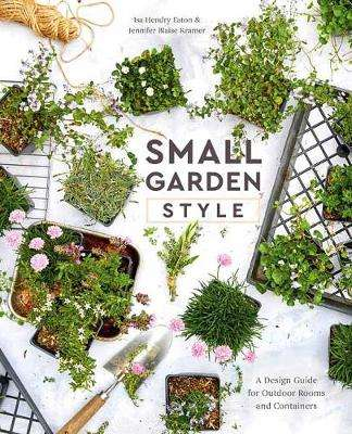 Cover of Small Garden Style: A Design Guide for Outdoor Rooms and Containers - Isa Hendry Eaton - 9780399582851