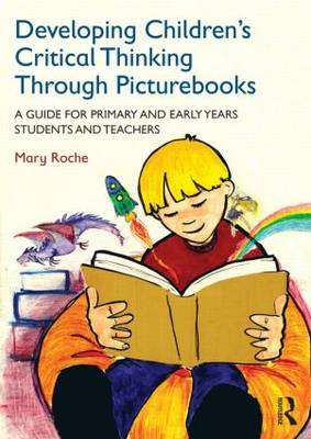 Cover of Developing Children's Critical Thinking Through Picturebooks: A guide for primar - Mary Roche - 9780415727723