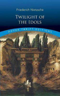 Cover of Twilight of the Idols - Friedrich Nietzsche - 9780486831671