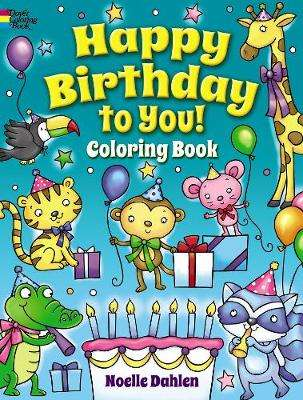 Cover of Happy Birthday to You! Coloring Book - Noelle Dahlen - 9780486837901