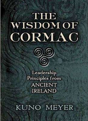 Cover of Wisdom of Cormac: Leadership Principles from Ancient Ireland - Kuno Meyer - 9780486842110
