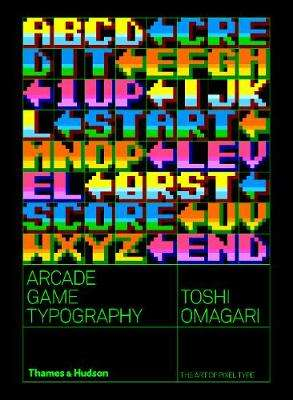 Cover of Arcade Game Typography: The Art of Pixel Type - Toshi Omagari - 9780500021743