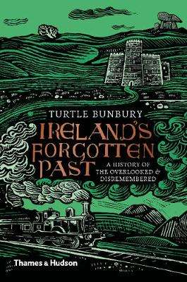 Cover of Ireland's Forgotten Past: A History of the Overlooked and Disremembered - Turtle Bunbury - 9780500022535