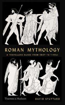 Cover of Roman Mythology: A Traveller's Guide from Troy to Tivoli - David Stuttard - 9780500252291