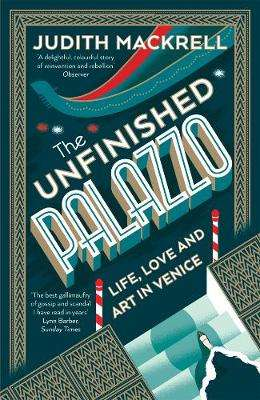 Cover of The Unfinished Palazzo: Life, Love and Art in Venice - Judith Mackrell - 9780500294437