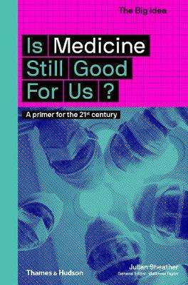 Cover of Is Medicine Still Good for Us? - Julian Sheather - 9780500294581