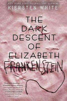 Cover of The Dark Descent of Elizabeth Frankenstein - Kiersten White - 9780525577966