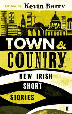 Cover of Town and Country: New Irish Short Stories - Kevin Barry - 9780571297047
