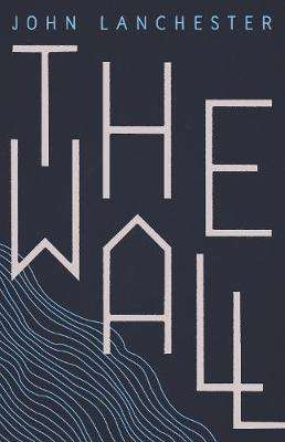 Cover of The Wall - John Lanchester - 9780571298723