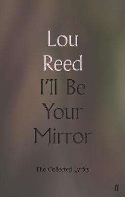 Cover of I'll Be Your Mirror: The Collected Lyrics - Lou Reed - 9780571345991