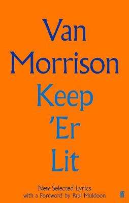 Cover of Keep 'Er Lit: New Selected Lyrics - Van Morrison - 9780571353897