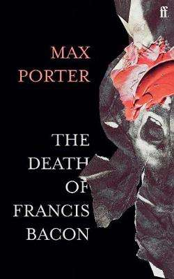 Cover of The Death of Francis Bacon - Max Porter - 9780571366514
