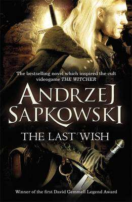 Cover of The Witcher Saga Short Stories 2: The Last Wish - Andrzej Sapkowski - 9780575082441