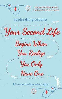 Cover of Your Second Life Begins When You Realize You Only Have One - Raphaelle Giordano - 9780593079843