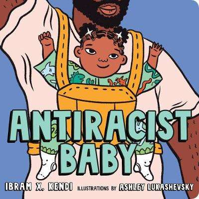 Cover of AntiRacist Baby - Ibram X Kendi - 9780593110416