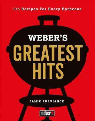 Cover of Weber's Greatest Hits: 115 Recipes For Every Barbecue - Jamie Purviance - 9780600635956