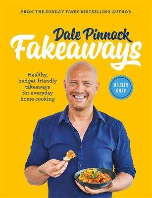 Cover of Fakeaways: Healthy, budget-friendly takeaways for everyday homecooking - Dale Pinnock - 9780600636069